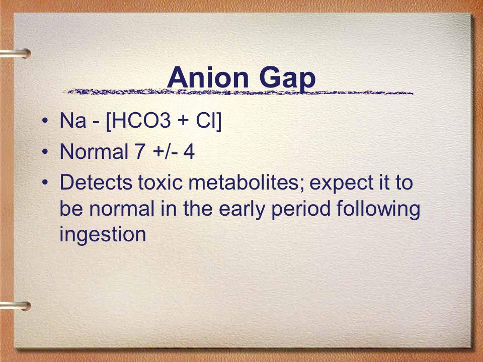 Anion Gap Na - [HCO3 + Cl] Normal 7 +/- 4